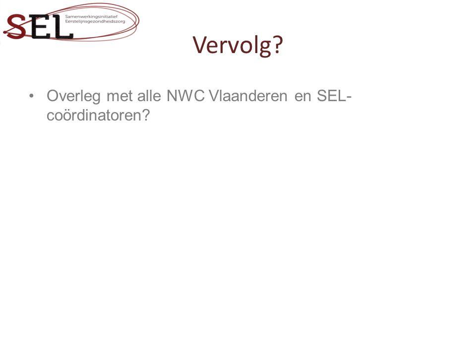 Vervolg? Overleg met alle NWC Vlaanderen en SEL- coördinatoren?