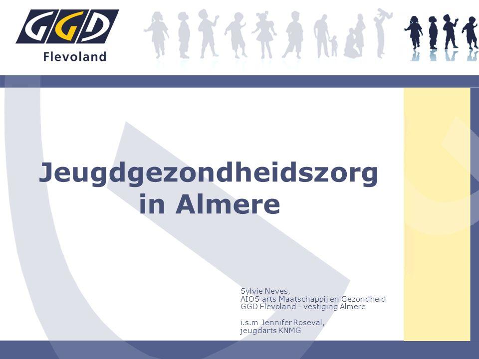 Jeugdgezondheidszorg in Almere Sylvie Neves, AIOS arts Maatschappij en Gezondheid GGD Flevoland - vestiging Almere i.s.m Jennifer Roseval, jeugdarts K