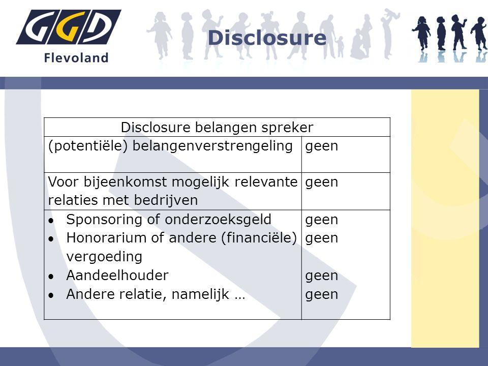 Disclosure Disclosure belangen spreker (potentiële) belangenverstrengelinggeen Voor bijeenkomst mogelijk relevante relaties met bedrijven geen Sponso
