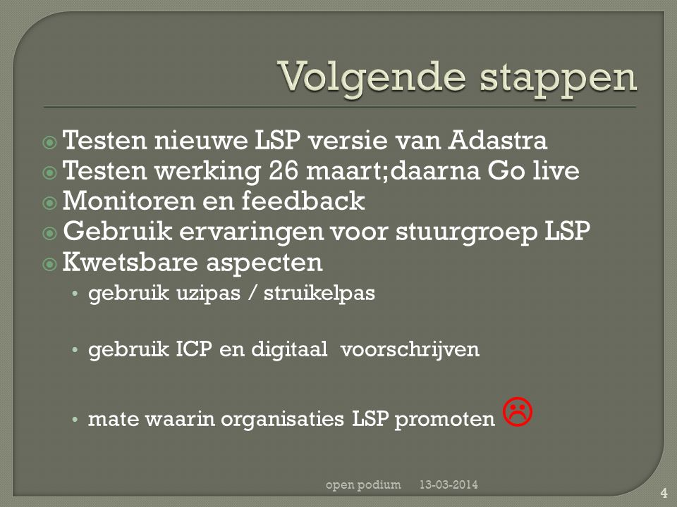  Testen nieuwe LSP versie van Adastra  Testen werking 26 maart;daarna Go live  Monitoren en feedback  Gebruik ervaringen voor stuurgroep LSP  Kwe