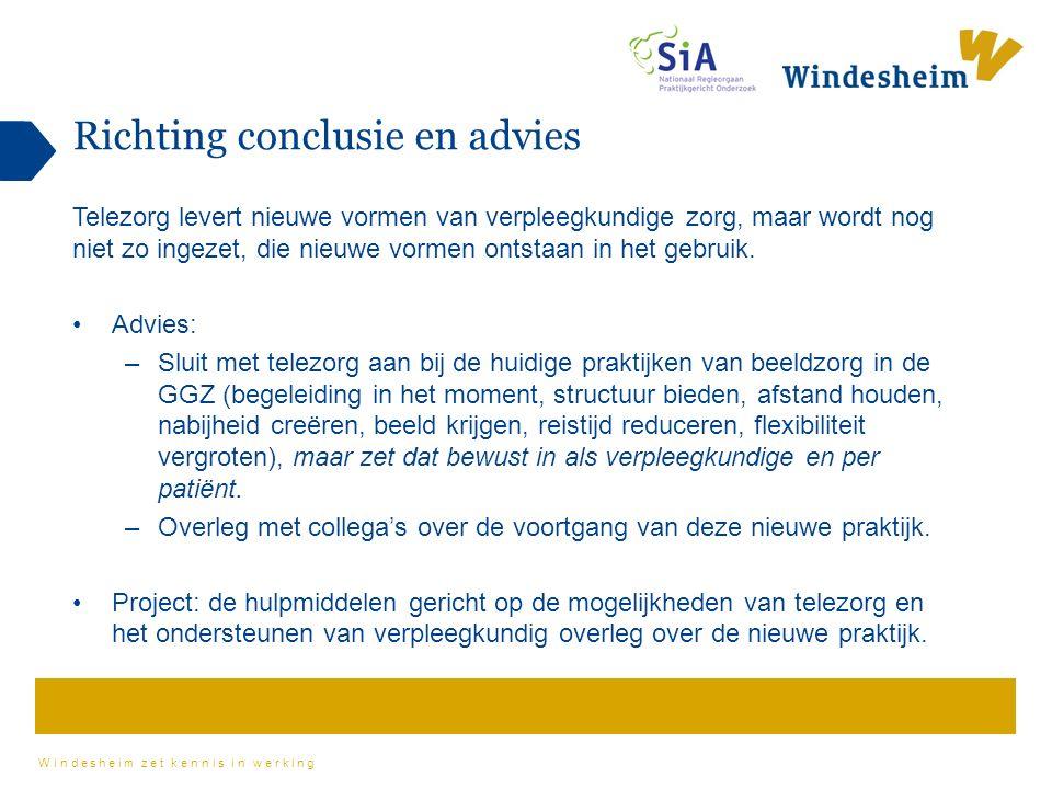 Windesheim zet kennis in werking Richting conclusie en advies Telezorg levert nieuwe vormen van verpleegkundige zorg, maar wordt nog niet zo ingezet, die nieuwe vormen ontstaan in het gebruik.