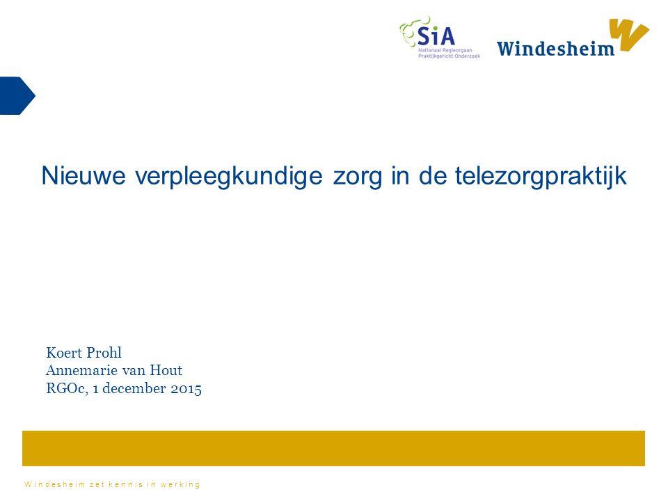 Windesheim zet kennis in werking Koert Prohl Annemarie van Hout RGOc, 1 december 2015 Nieuwe verpleegkundige zorg in de telezorgpraktijk