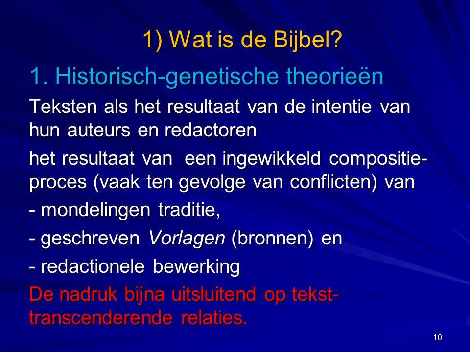 1. Historisch-genetische theorieën Teksten als het resultaat van de intentie van hun auteurs en redactoren het resultaat van een ingewikkeld compositi