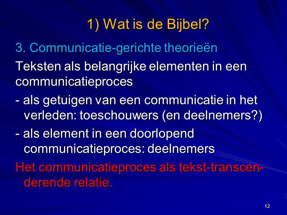 3. Communicatie-gerichte theorieën Teksten als belangrijke elementen in een communicatieproces - als getuigen van een communicatie in het verleden: to