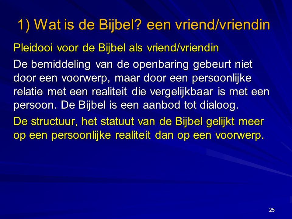 Pleidooi voor de Bijbel als vriend/vriendin De bemiddeling van de openbaring gebeurt niet door een voorwerp, maar door een persoonlijke relatie met een realiteit die vergelijkbaar is met een persoon.