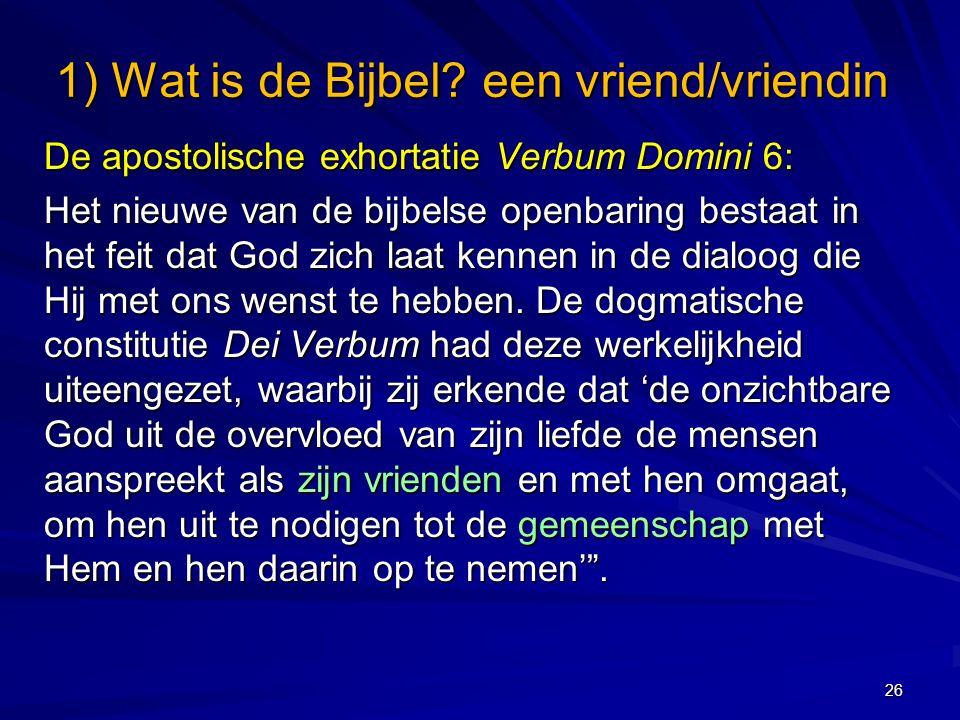 De apostolische exhortatie Verbum Domini 6: Het nieuwe van de bijbelse openbaring bestaat in het feit dat God zich laat kennen in de dialoog die Hij met ons wenst te hebben.
