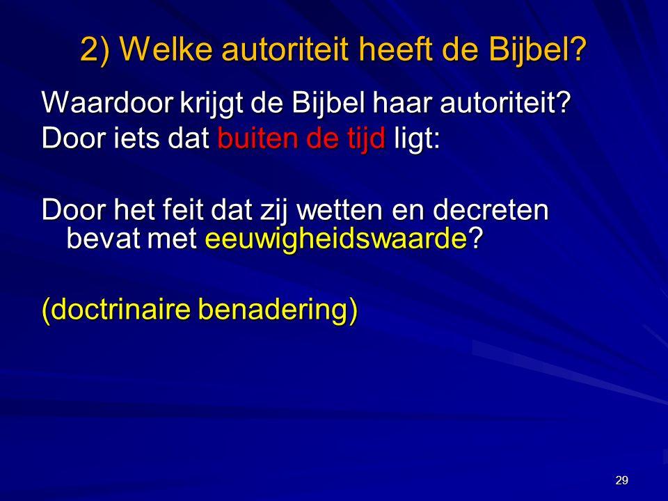 2) Welke autoriteit heeft de Bijbel.Waardoor krijgt de Bijbel haar autoriteit.