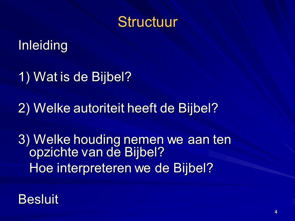 Structuur Inleiding 1) Wat is de Bijbel.2) Welke autoriteit heeft de Bijbel.