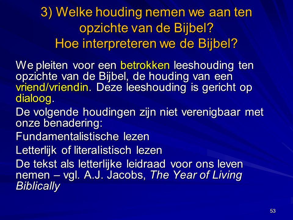 3) Welke houding nemen we aan ten opzichte van de Bijbel.