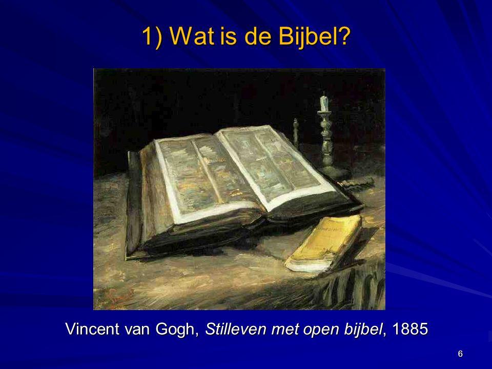 1) Wat is de Bijbel? Vincent van Gogh, Stilleven met open bijbel, 1885 6