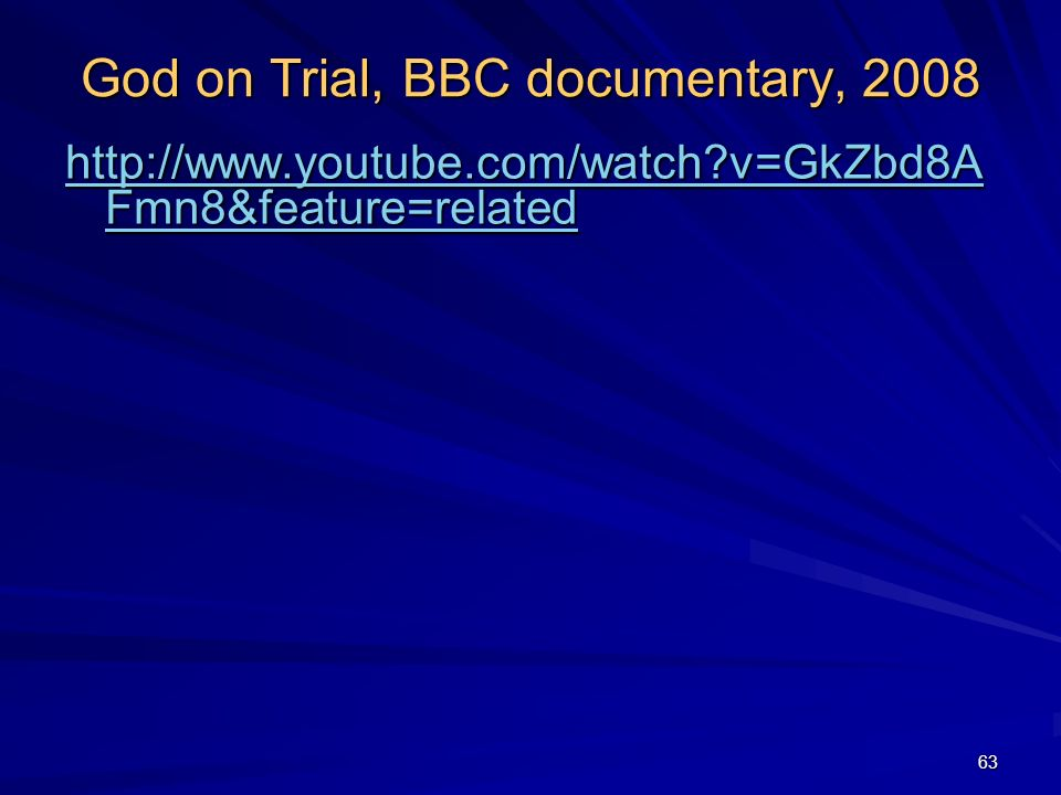 God on Trial, BBC documentary, 2008 http://www.youtube.com/watch?v=GkZbd8A Fmn8&feature=related http://www.youtube.com/watch?v=GkZbd8A Fmn8&feature=re