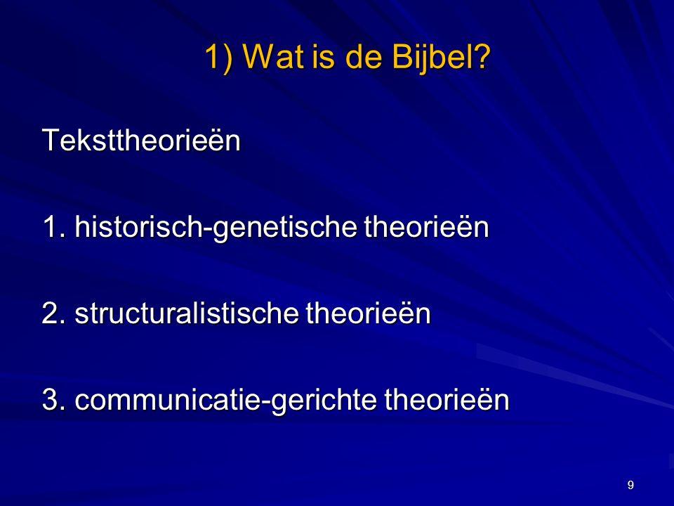 1) Wat is de Bijbel.Teksttheorieën 1. historisch-genetische theorieën 2.