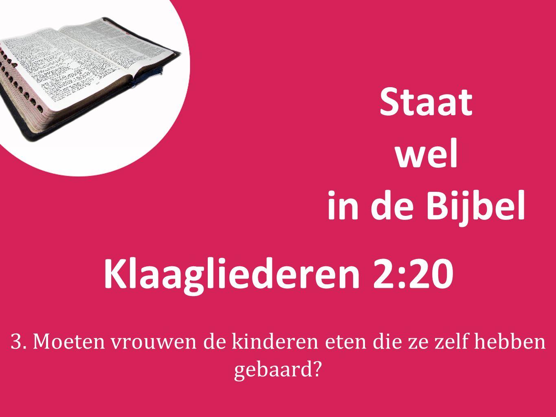 Staat wel in de Bijbel Klaagliederen 2:20