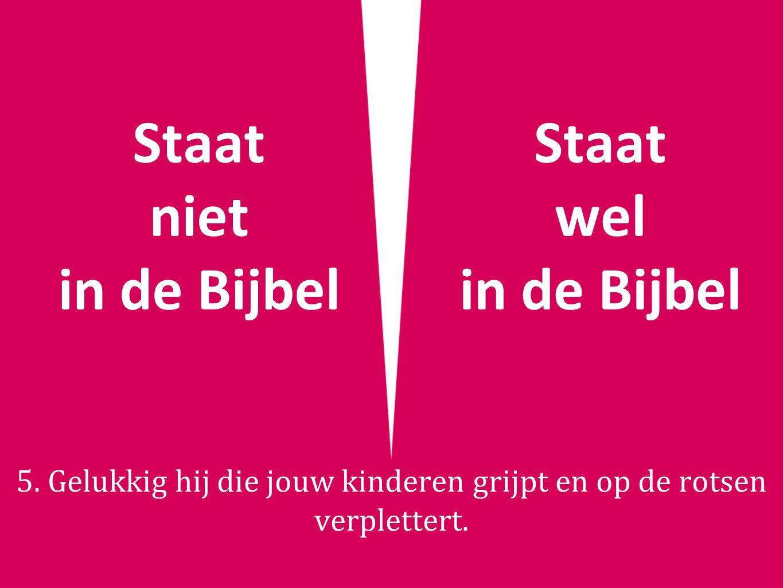 Staat niet in de Bijbel Staat wel in de Bijbel 5.