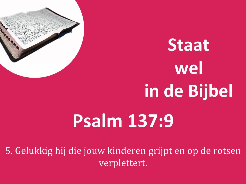 Staat wel in de Bijbel Psalm 137:9