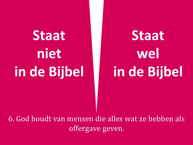 Staat niet in de Bijbel Staat wel in de Bijbel 6.