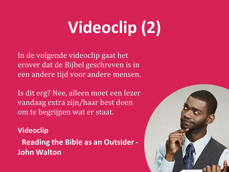 Videoclip (2) In de volgende videoclip gaat het erover dat de Bijbel geschreven is in een andere tijd voor andere mensen.