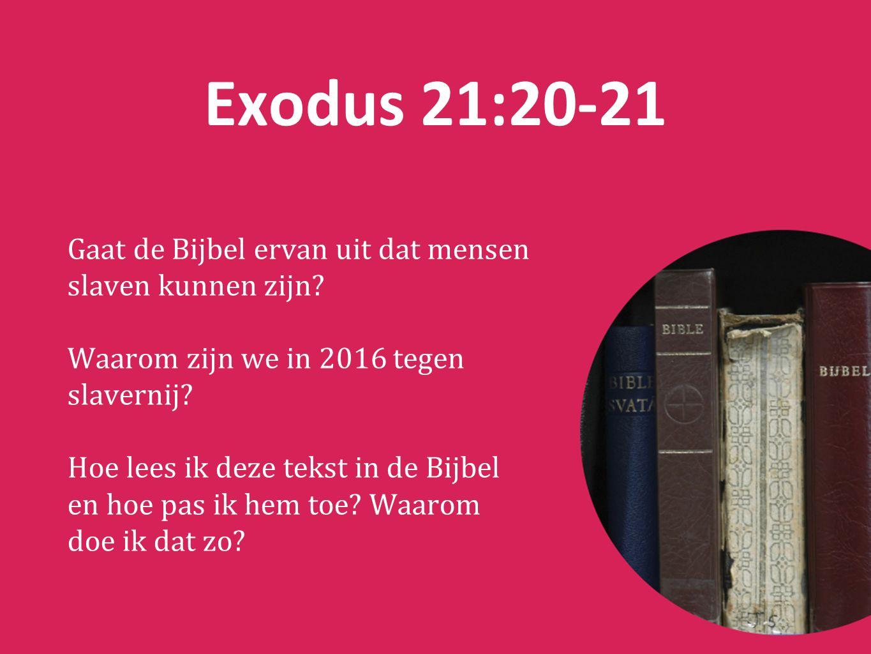 Exodus 21:20-21 Gaat de Bijbel ervan uit dat mensen slaven kunnen zijn.