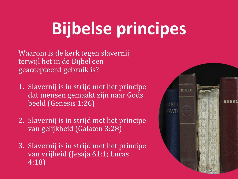 Bijbelse principes Waarom is de kerk tegen slavernij terwijl het in de Bijbel een geaccepteerd gebruik is.