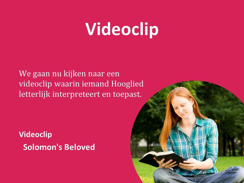 Videoclip We gaan nu kijken naar een videoclip waarin iemand Hooglied letterlijk interpreteert en toepast.