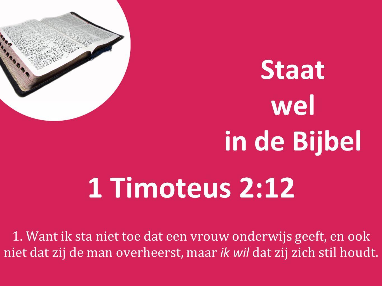 1 Timoteus 2:12 Staat wel in de Bijbel