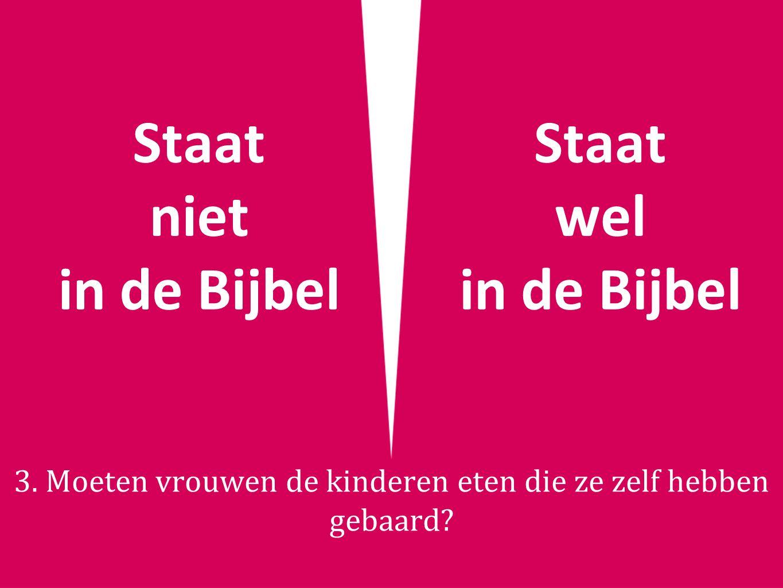 Staat wel in de Bijbel 3. Moeten vrouwen de kinderen eten die ze zelf hebben gebaard?