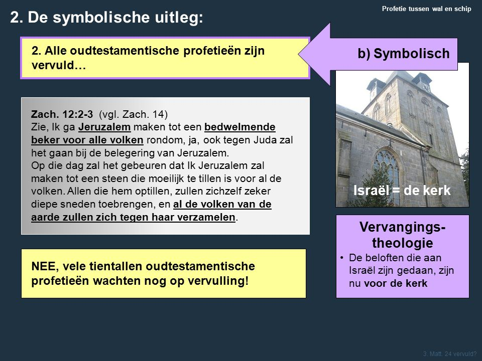 2. Alle oudtestamentische profetieën zijn vervuld… Vervangings- theologie De beloften die aan Israël zijn gedaan, zijn nu voor de kerk Israël = de ker