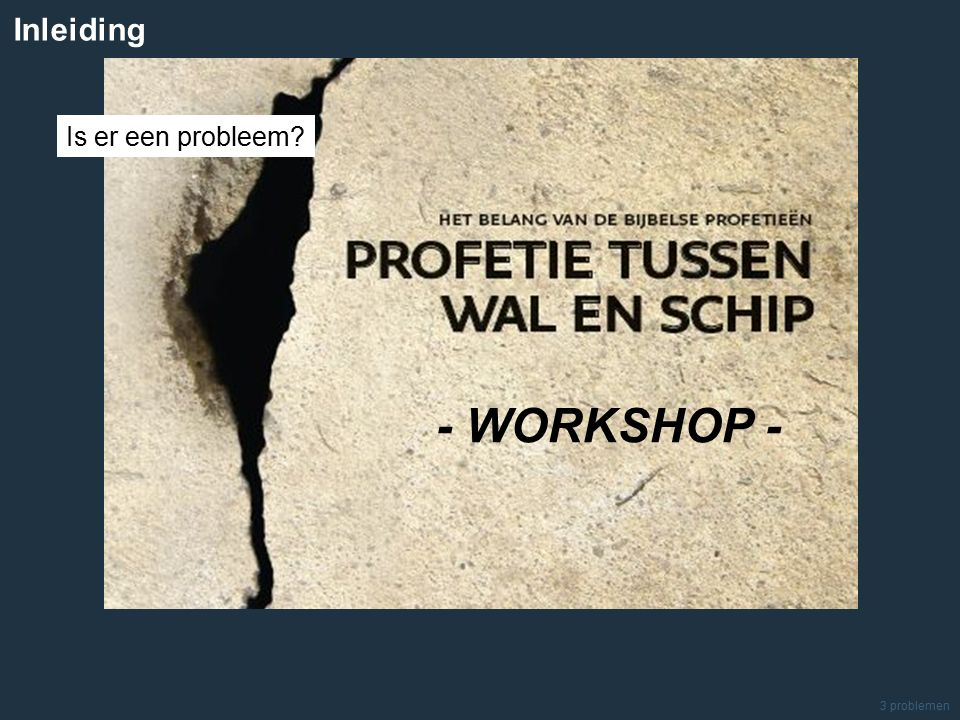Is er een probleem Inleiding 3 problemen - WORKSHOP -