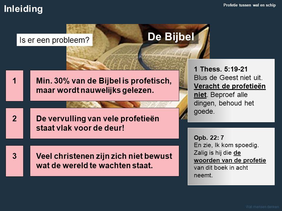 Wat mensen denken Min. 30% van de Bijbel is profetisch, maar wordt nauwelijks gelezen.