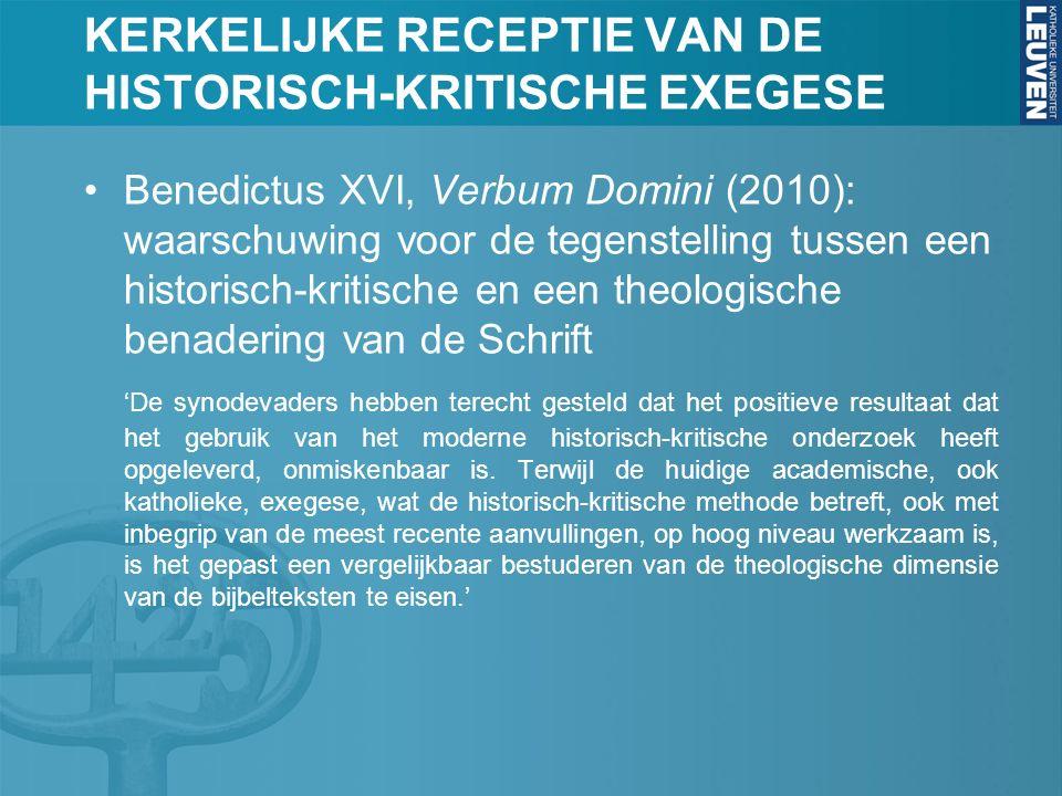 KERKELIJKE RECEPTIE VAN DE HISTORISCH-KRITISCHE EXEGESE Benedictus XVI, Verbum Domini (2010): waarschuwing voor de tegenstelling tussen een historisch-kritische en een theologische benadering van de Schrift 'De synodevaders hebben terecht gesteld dat het positieve resultaat dat het gebruik van het moderne historisch-kritische onderzoek heeft opgeleverd, onmiskenbaar is.