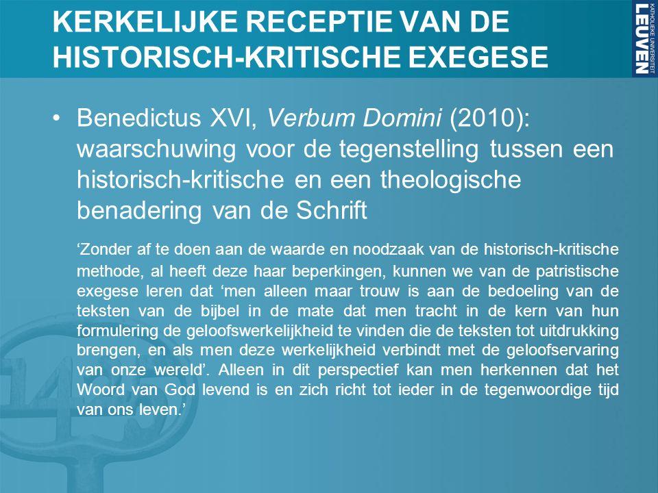 KERKELIJKE RECEPTIE VAN DE HISTORISCH-KRITISCHE EXEGESE Benedictus XVI, Verbum Domini (2010): waarschuwing voor de tegenstelling tussen een historisch-kritische en een theologische benadering van de Schrift 'Zonder af te doen aan de waarde en noodzaak van de historisch-kritische methode, al heeft deze haar beperkingen, kunnen we van de patristische exegese leren dat 'men alleen maar trouw is aan de bedoeling van de teksten van de bijbel in de mate dat men tracht in de kern van hun formulering de geloofswerkelijkheid te vinden die de teksten tot uitdrukking brengen, en als men deze werkelijkheid verbindt met de geloofservaring van onze wereld'.
