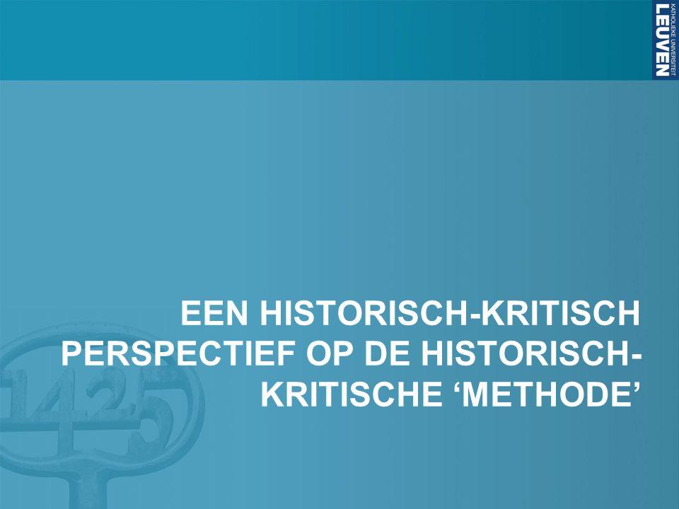 EEN HISTORISCH-KRITISCH PERSPECTIEF OP DE HISTORISCH- KRITISCHE 'METHODE'
