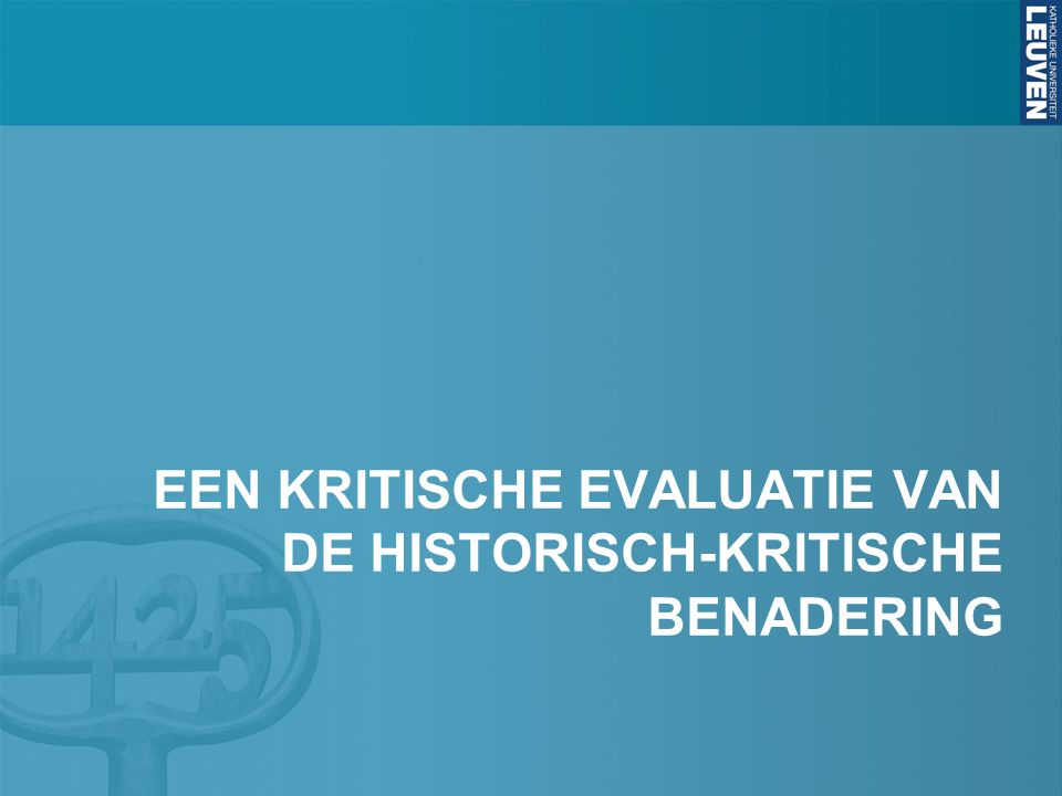 EEN KRITISCHE EVALUATIE VAN DE HISTORISCH-KRITISCHE BENADERING