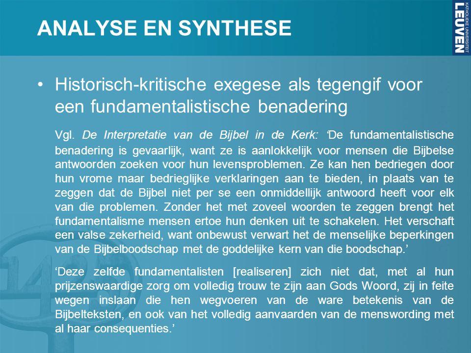 ANALYSE EN SYNTHESE Historisch-kritische exegese als tegengif voor een fundamentalistische benadering Vgl.
