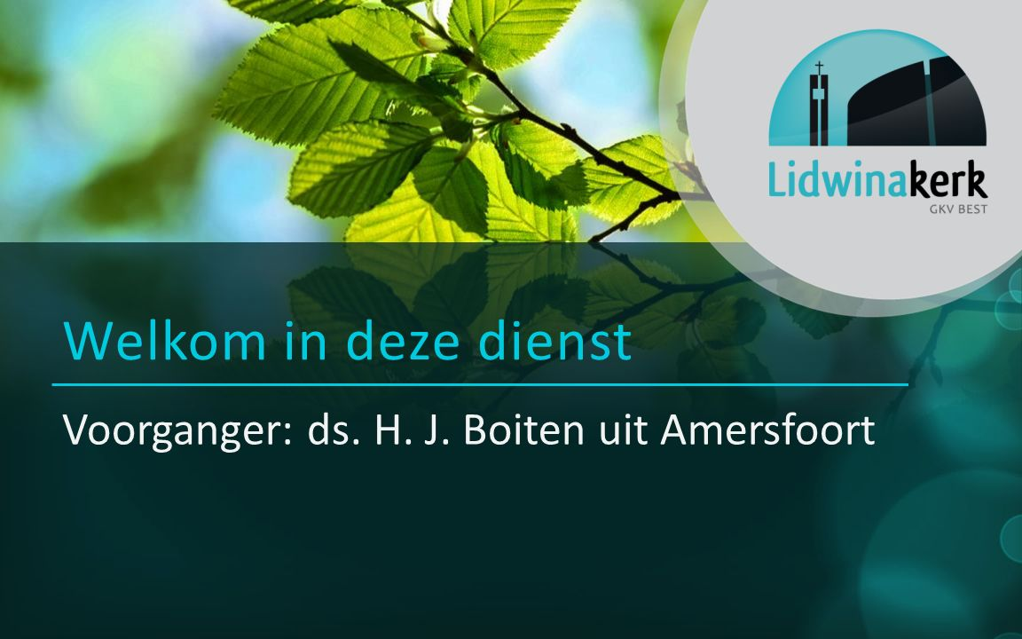 Voorganger: ds. H. J. Boiten uit Amersfoort Welkom in deze dienst