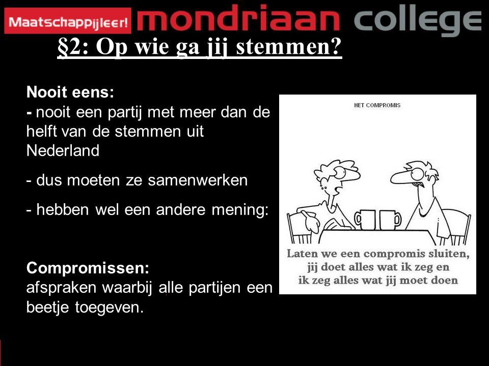 Nooit eens: - nooit een partij met meer dan de helft van de stemmen uit Nederland - dus moeten ze samenwerken - hebben wel een andere mening: Compromissen: afspraken waarbij alle partijen een beetje toegeven.
