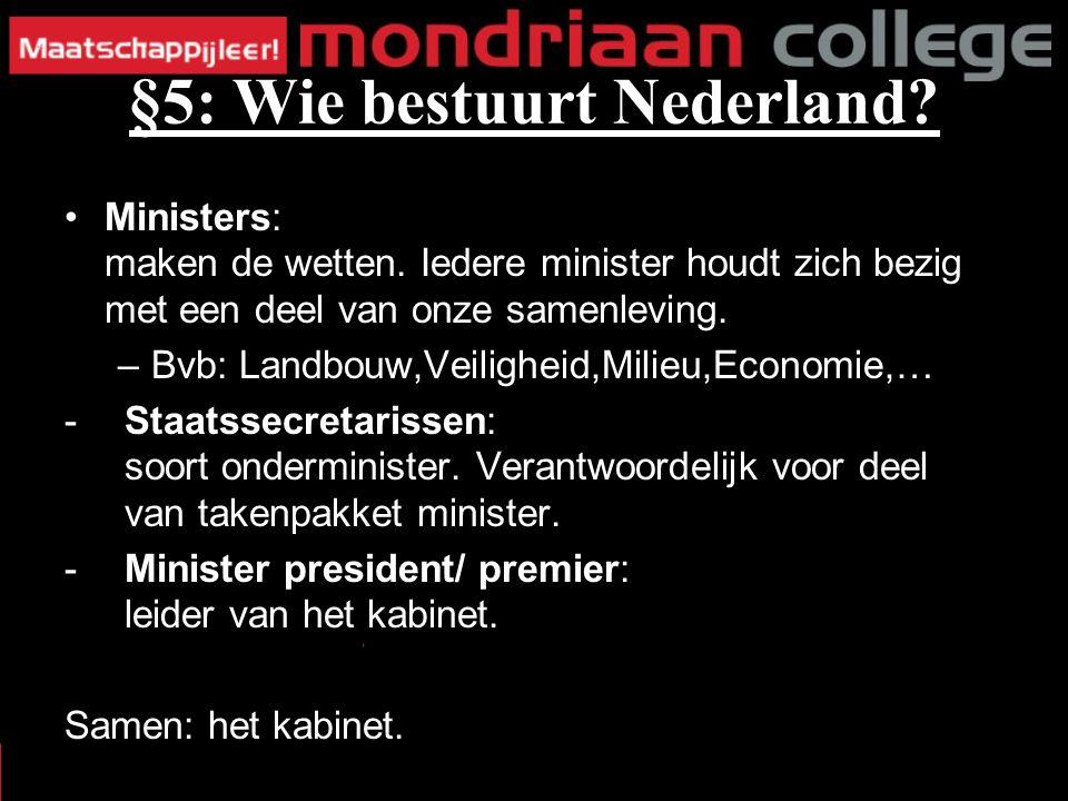 Ministers: maken de wetten. Iedere minister houdt zich bezig met een deel van onze samenleving.