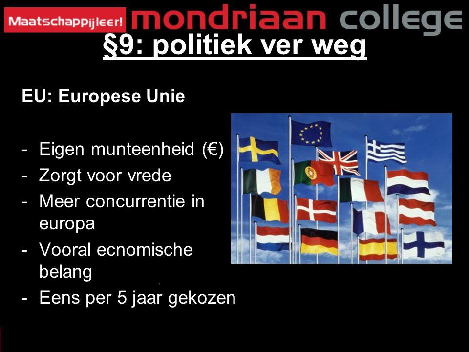 EU: Europese Unie -Eigen munteenheid (€) -Zorgt voor vrede -Meer concurrentie in europa -Vooral ecnomische belang -Eens per 5 jaar gekozen §9: politiek ver weg