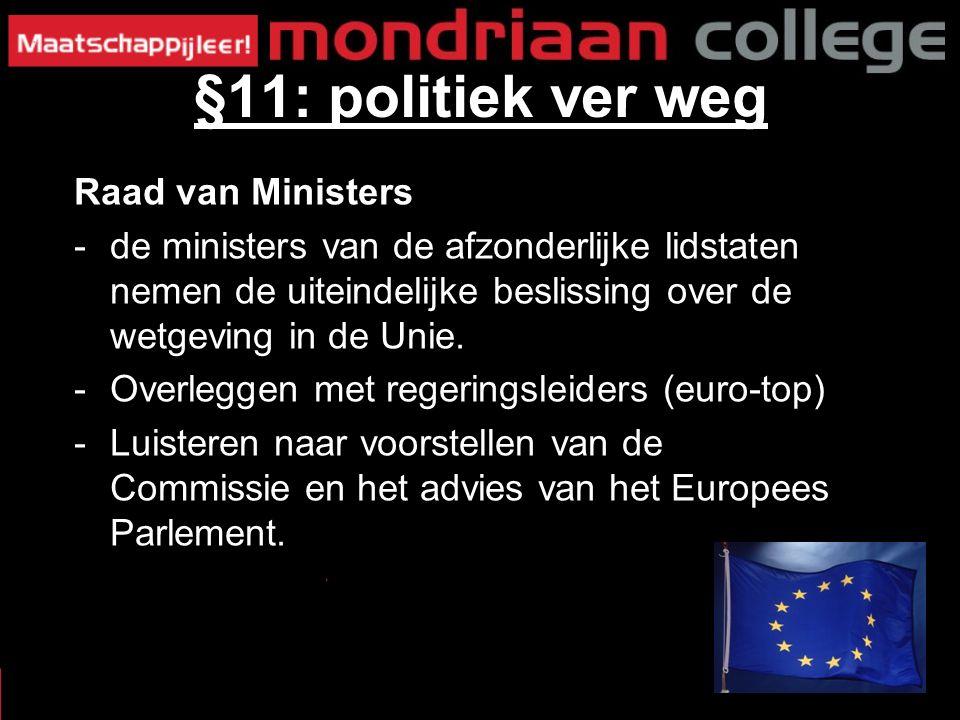 Raad van Ministers -de ministers van de afzonderlijke lidstaten nemen de uiteindelijke beslissing over de wetgeving in de Unie.