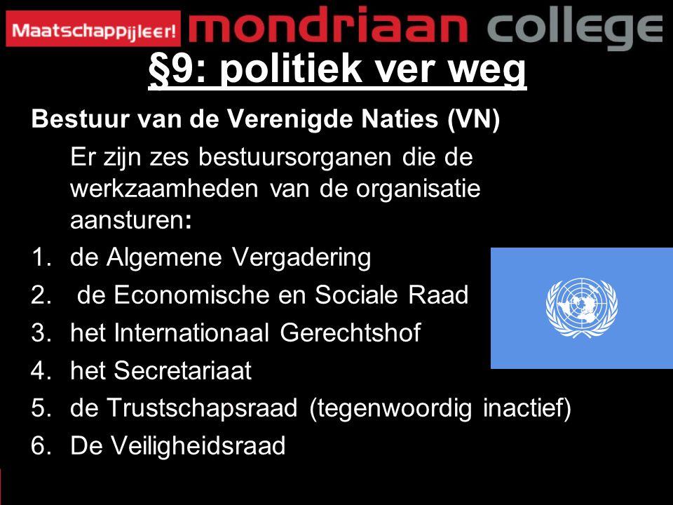 Bestuur van de Verenigde Naties (VN) Er zijn zes bestuursorganen die de werkzaamheden van de organisatie aansturen: 1.de Algemene Vergadering 2.