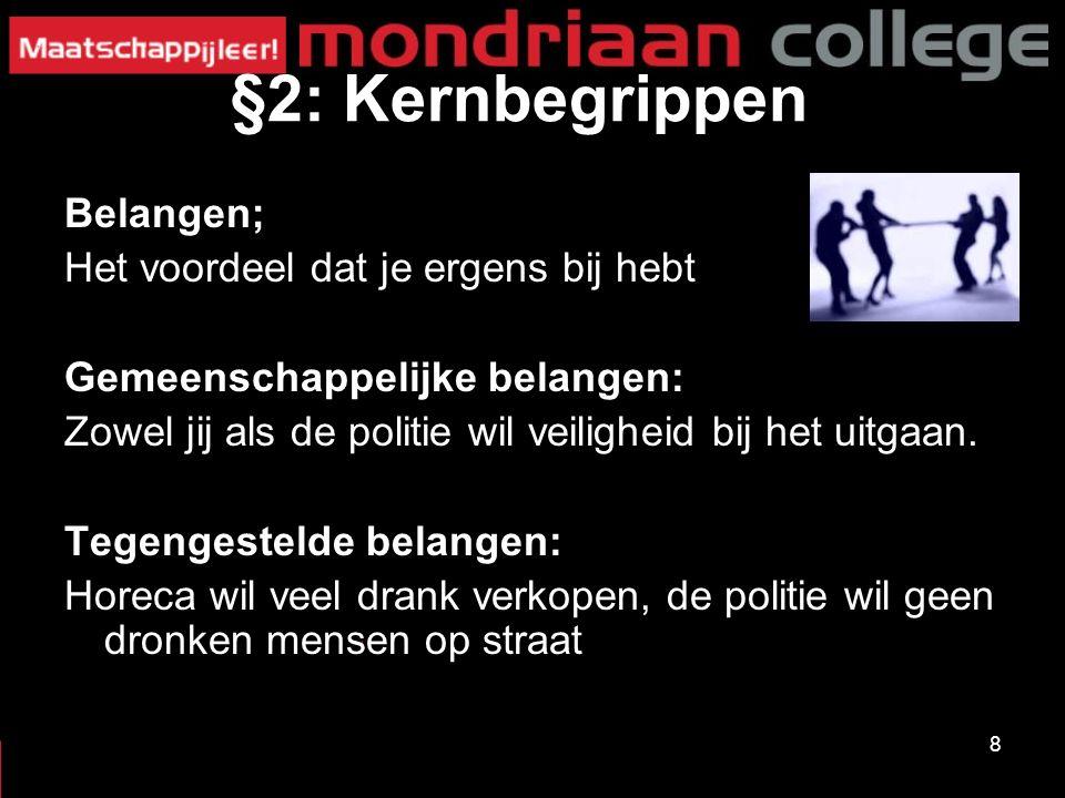 8 §2: Kernbegrippen Belangen; Het voordeel dat je ergens bij hebt Gemeenschappelijke belangen: Zowel jij als de politie wil veiligheid bij het uitgaan.