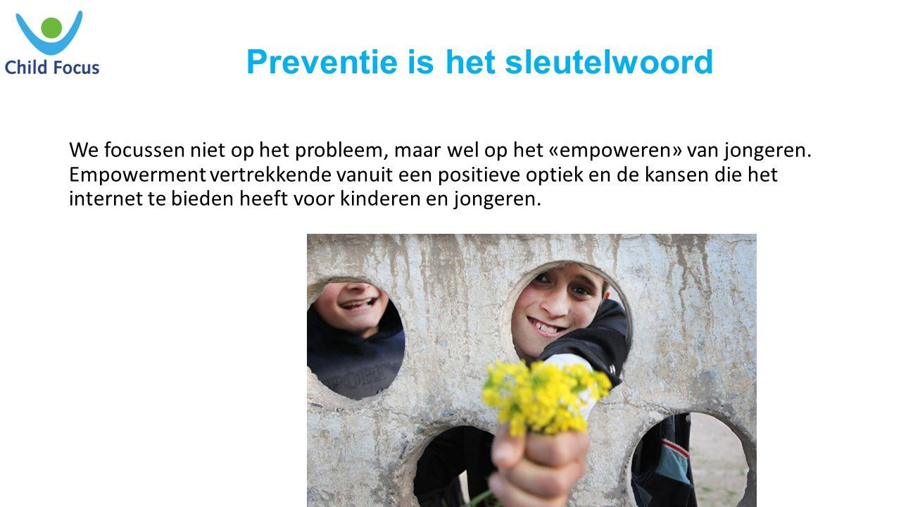 Preventie is het sleutelwoord We focussen niet op het probleem, maar wel op het «empoweren» van jongeren.