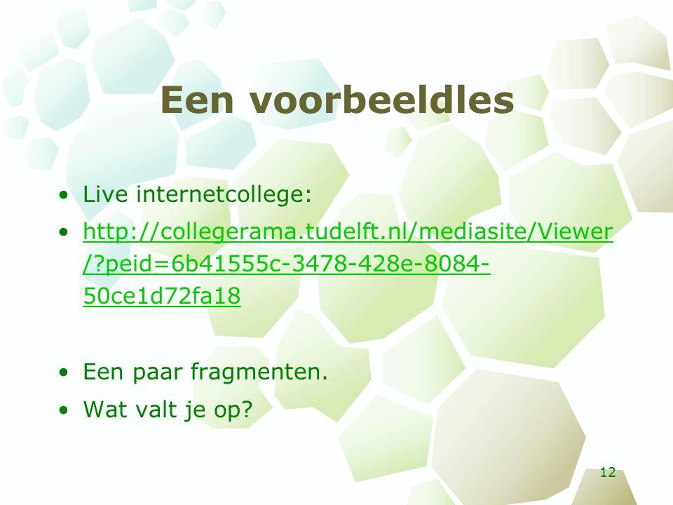 Een voorbeeldles Live internetcollege: http://collegerama.tudelft.nl/mediasite/Viewer /?peid=6b41555c-3478-428e-8084- 50ce1d72fa18http://collegerama.tudelft.nl/mediasite/Viewer /?peid=6b41555c-3478-428e-8084- 50ce1d72fa18 Een paar fragmenten.