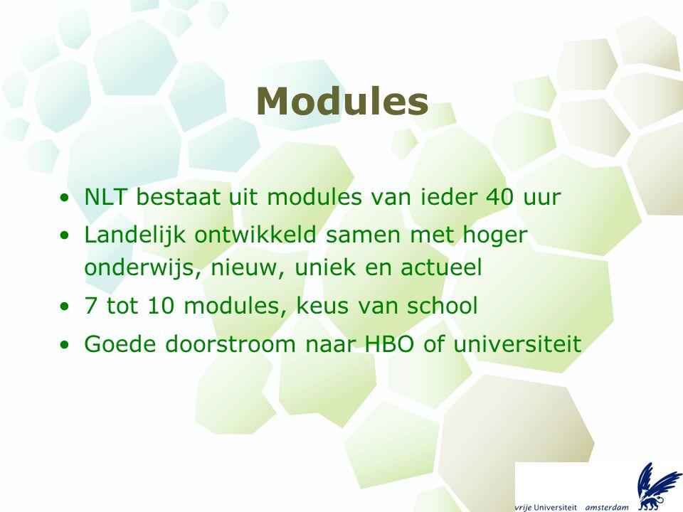 Modules NLT bestaat uit modules van ieder 40 uur Landelijk ontwikkeld samen met hoger onderwijs, nieuw, uniek en actueel 7 tot 10 modules, keus van school Goede doorstroom naar HBO of universiteit