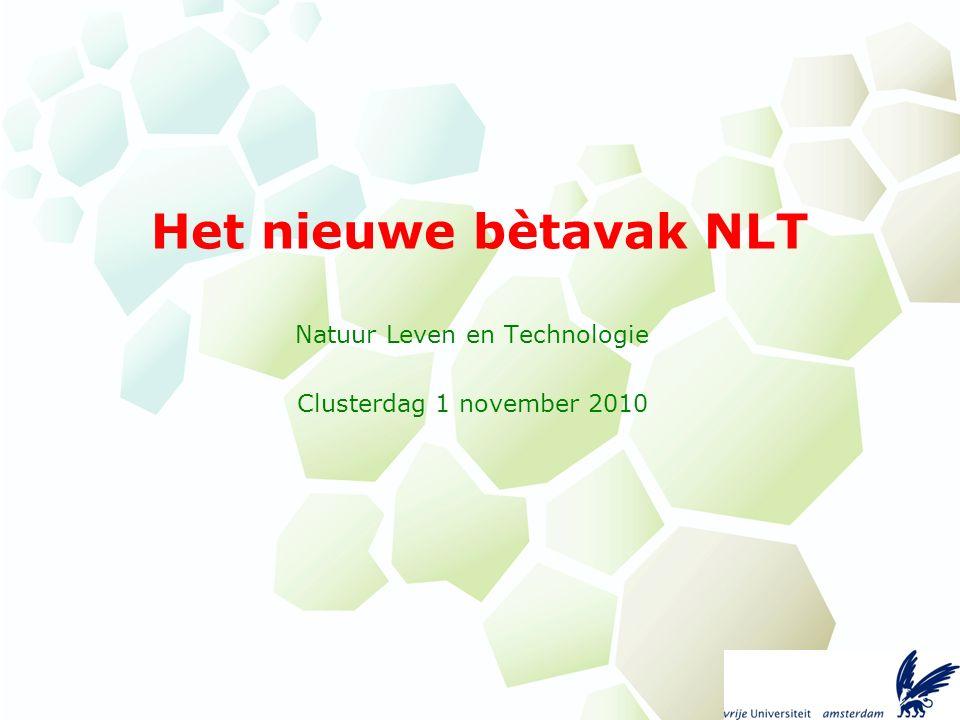 Het nieuwe bètavak NLT Natuur Leven en Technologie Clusterdag 1 november 2010