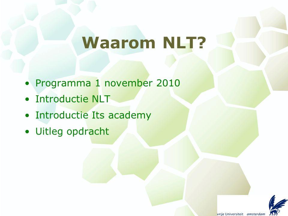 Waarom NLT Programma 1 november 2010 Introductie NLT Introductie Its academy Uitleg opdracht