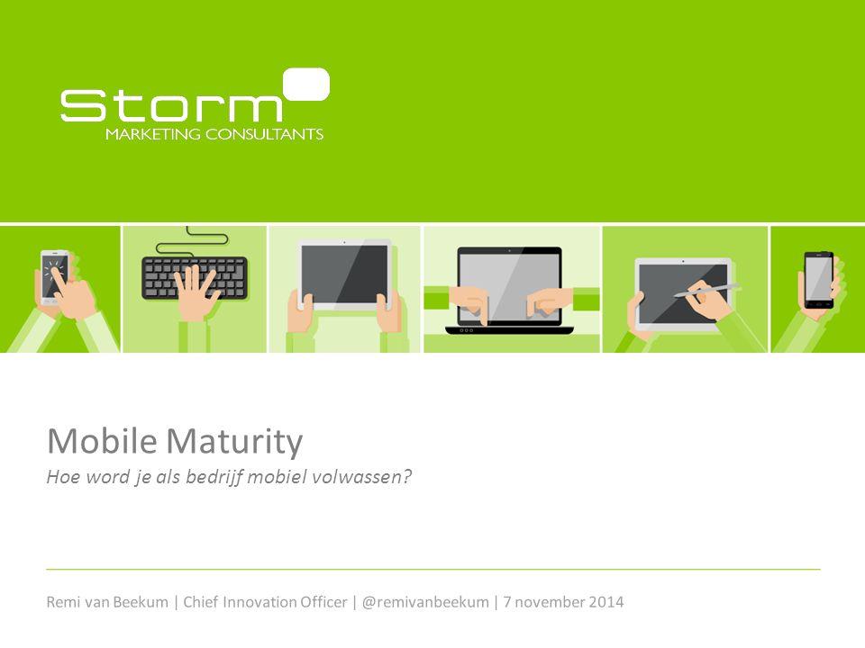 Mobile Maturity Hoe word je als bedrijf mobiel volwassen? Remi van Beekum | Chief Innovation Officer | @remivanbeekum | 7 november 2014