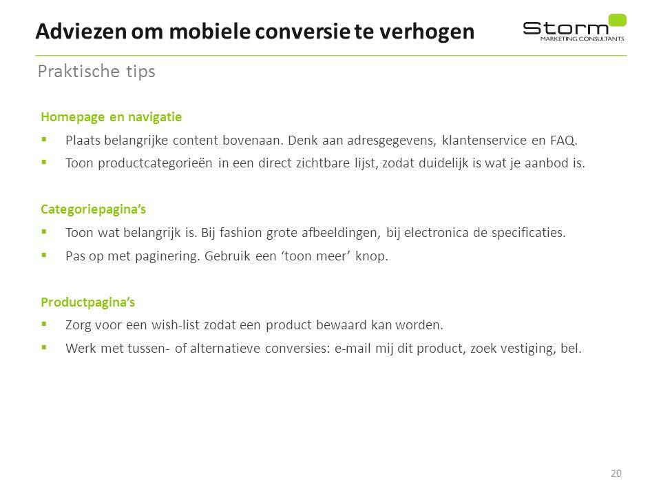 20 Adviezen om mobiele conversie te verhogen Praktische tips Homepage en navigatie  Plaats belangrijke content bovenaan. Denk aan adresgegevens, klan