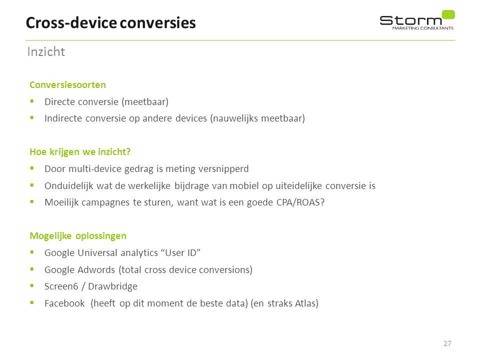 27 Cross-device conversies Conversiesoorten  Directe conversie (meetbaar)  Indirecte conversie op andere devices (nauwelijks meetbaar) Hoe krijgen w