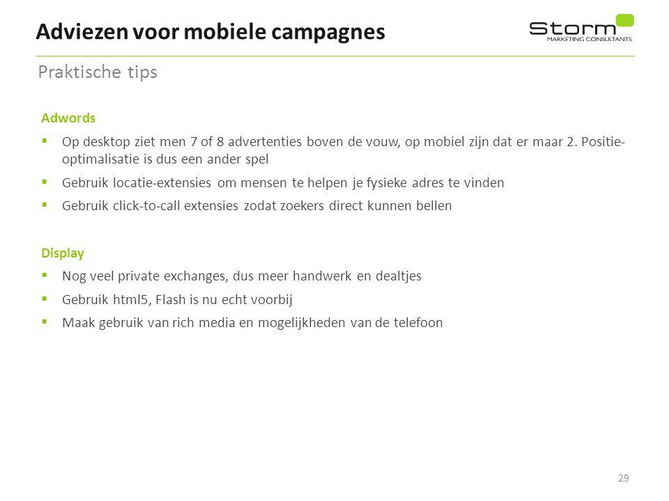 29 Adviezen voor mobiele campagnes Adwords  Op desktop ziet men 7 of 8 advertenties boven de vouw, op mobiel zijn dat er maar 2. Positie- optimalisat